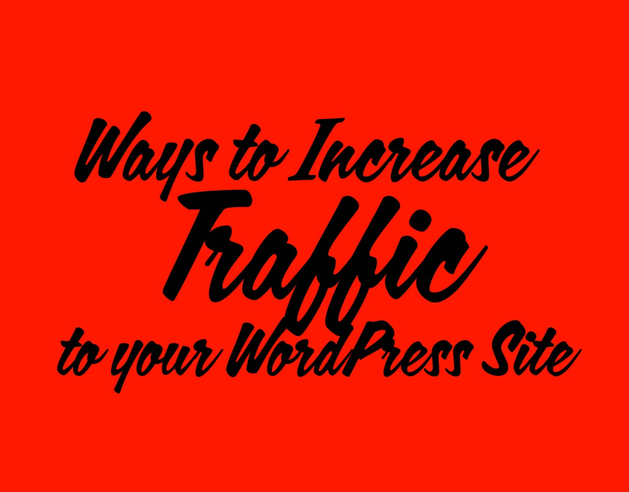 Ways to Increase Traffic to your WordPress Website