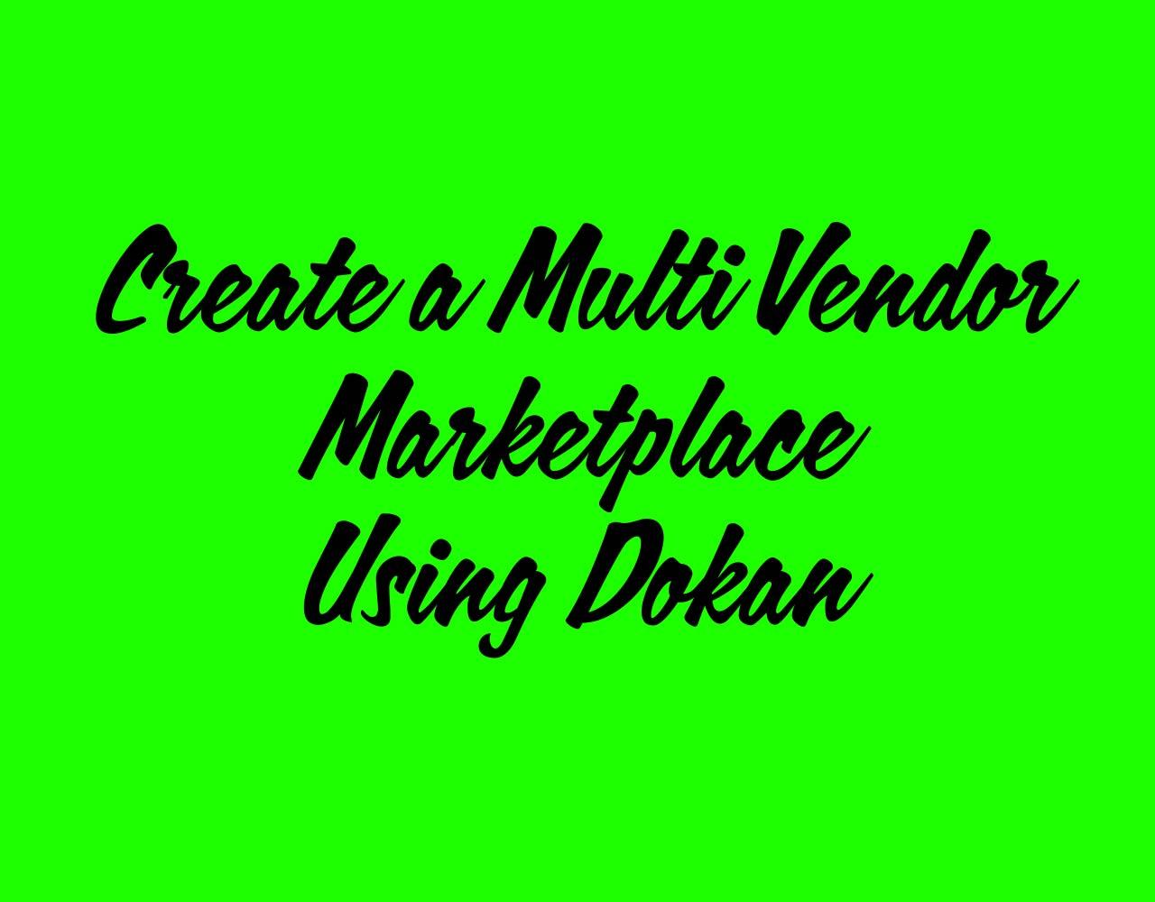 Create a Multi Vendor Marketplace Using Dokan