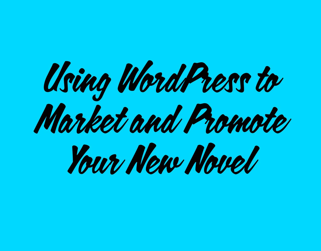 How To Use a WordPress Website to Market and Promote Your Novel