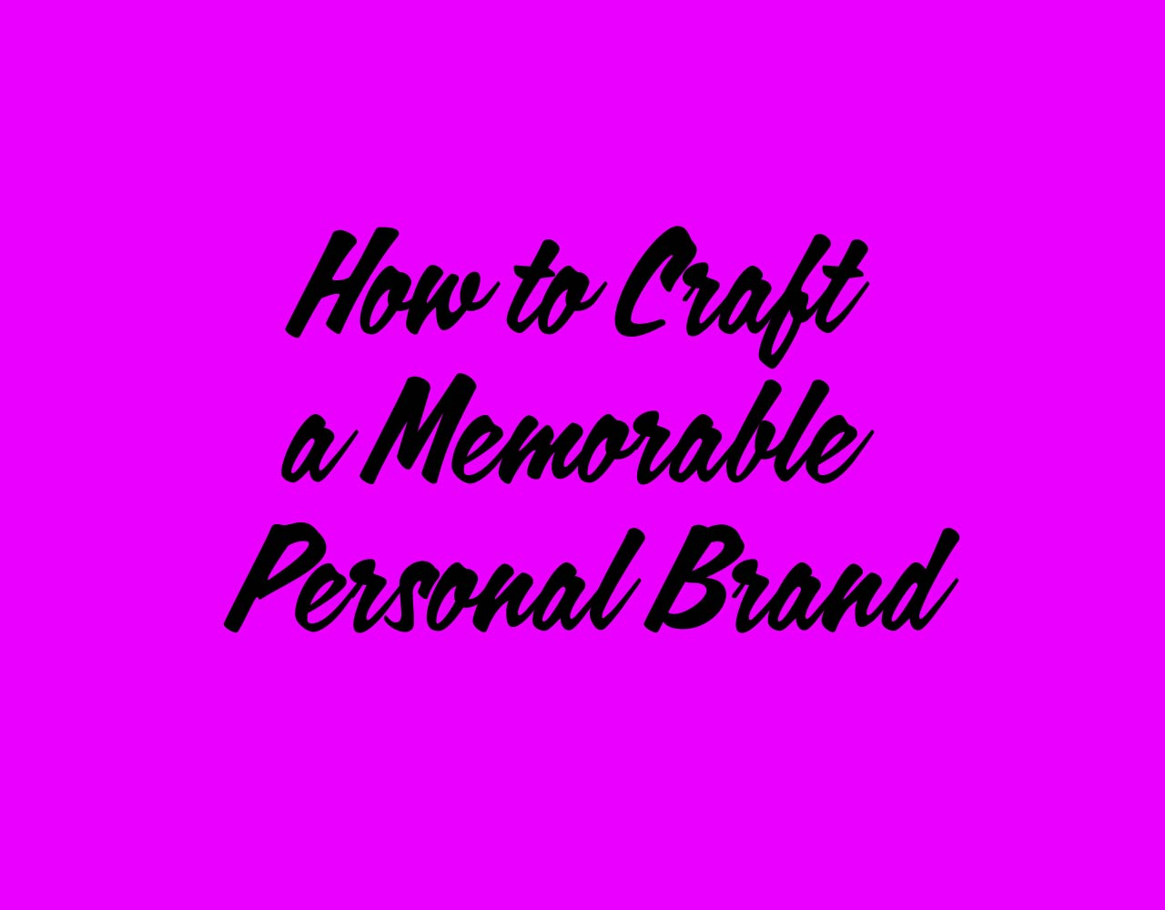 How to Craft a Memorable Personal Brand