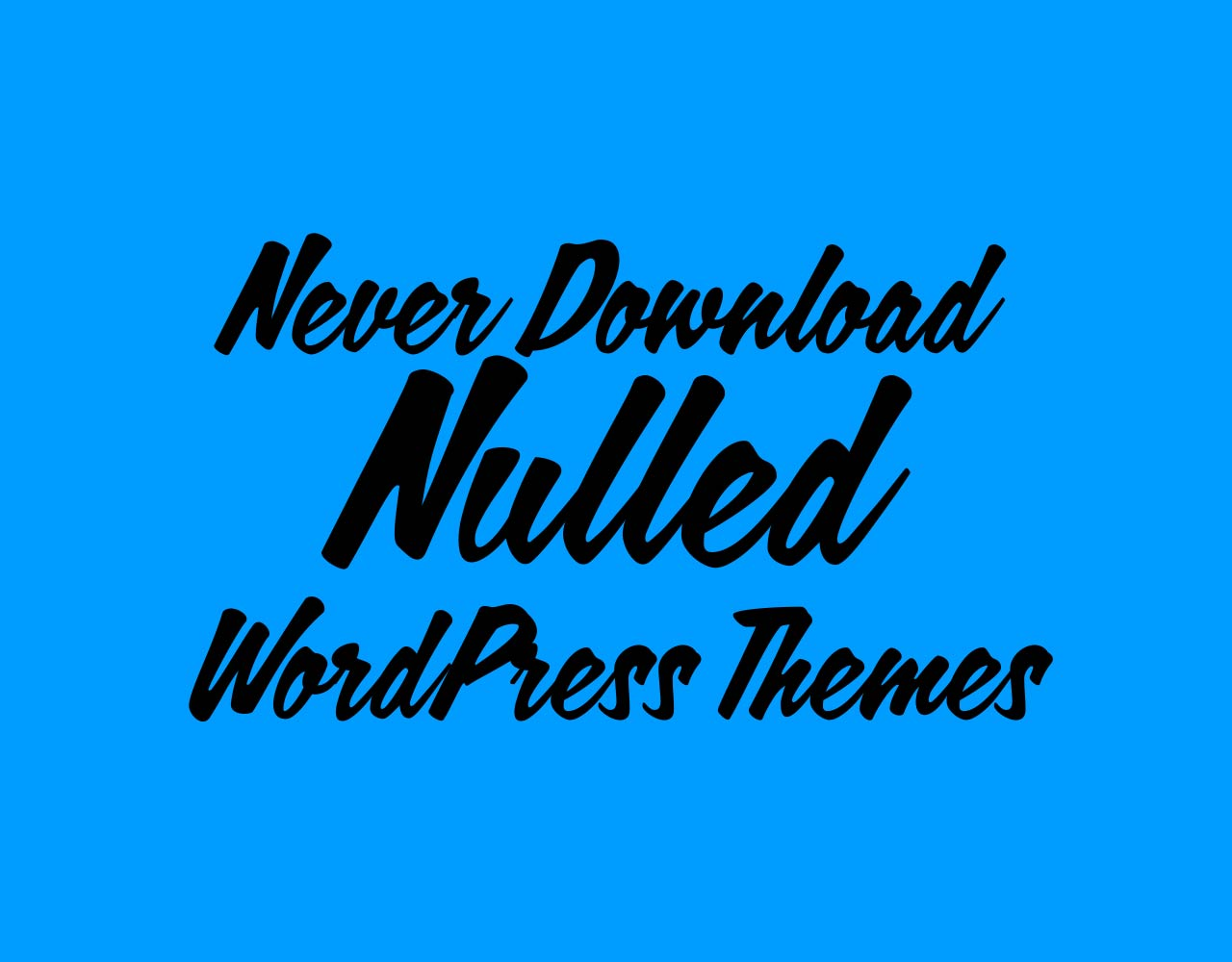 Never Download Nulled WordPress Themes